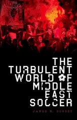 The Turbulent World of Middle East Soccer 1st Edition 9780199394975 0199394970