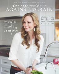 Danielle Walker's Against All Grain: Meals Made Simple 1st Edition 9781628600421 162860042X