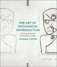 The Art of Mechanical Reproduction 1st Edition 9780226131191 022613119X