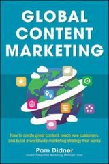 Global Content Marketing: How to Create Great Content, Reach More Customers, and Build a Worldwide Marketing Strategy that Works 1st Edition 9780071840989 0071840982