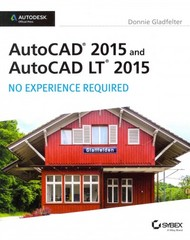 AutoCAD 2015 and AutoCAD LT 2015: No Experience Required 1st Edition 9781118862292 1118862295