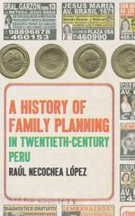 A History of Family Planning in Twentieth-Century Peru 1st Edition 9781469618098 1469618095