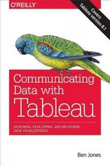 Communicating Data with Tableau 1st Edition 9781449372026 1449372023
