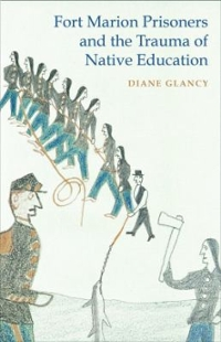 Fort Marion Prisoners and the Trauma of Native Education 1st Edition 9780803249677 0803249675