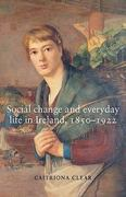 Social change and everyday life in Ireland, 1850-1922 1st Edition 9781847791375 1847791379