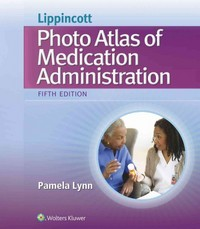 Lippincott's Photo Atlas of Medication Administration 5th Edition 9781451194319 1451194315