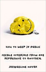 How to Weep in Public 1st Edition 9780804139700 0804139709