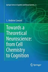 Towards a Theoretical Neuroscience: from Cell Chemistry to Cognition 1st Edition 9789400799523 9400799527
