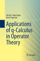 Applications of Q-Calculus in Operator Theory 1st Edition 9781489996251 1489996257