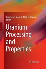 Uranium Processing and Properties 1st Edition 9781489989895 1489989897