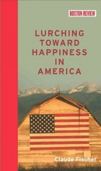 Lurching Toward Happiness in America 1st Edition 9780262028240 0262028247
