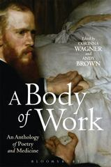 A Body of Work: An Anthology of Poetry and Medicine 1st Edition 9781472511812 1472511816
