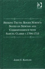Seeking Truth: Roger North's Notes on Newton and Correspondence with Samuel Clarke c.1704-1713 1st Edition 9781317057765 1317057767