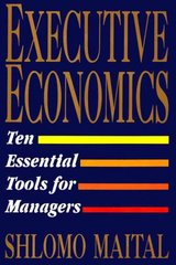 Executive Economics 1st Edition 9780029197851 0029197856