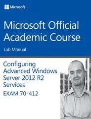 70-412 Configuring Advanced Windows Server 2012 Services R2 Lab Manual 1st Edition 9781118883143 1118883144