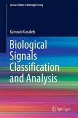 Biological Signals Classification and Analysis 1st Edition 9783642548796 3642548792