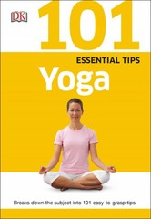 101 Essential Tips: Yoga 1st Edition 9781465429988 1465429980