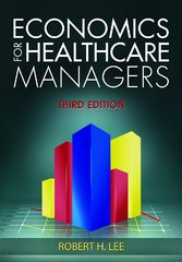 Economics for Healthcare Managers 3rd Edition 9781567936766 1567936768