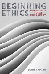 Beginning Ethics 1st Edition 9780393937909 0393937909