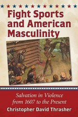 Fight Sports and American Masculinity 1st Edition 9780786497041 0786497041