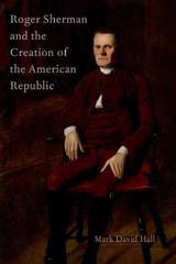 Roger Sherman and the Creation of the American Republic 1st Edition 9780190218706 0190218703
