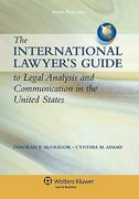 International Lawyer's Guide to Legal Analysis and Communication in the United States 0 9780735564770 0735564779