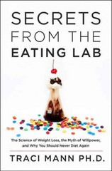 Secrets From the Eating Lab 1st Edition 9780062329264 006232926X