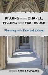 Kissing in the Chapel, Praying in the Frat House 1st Edition 9781566997300 1566997305