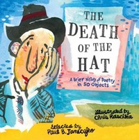 The Death of the Hat: A Brief History of Poetry in 50 Objects 1st Edition 9780763669638 0763669636