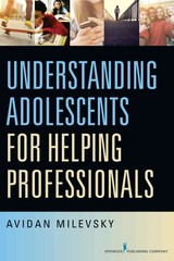 Understanding Adolescents for Helping Professionals 1st Edition 9780826125064 0826125069