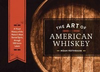 The Art of American Whiskey 1st Edition 9781607747185 1607747189