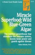 Miracle Superfood: Wild Blue-Green Algae 1st edition 9780879837297 0879837292