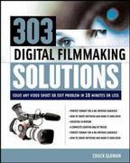 303 Digital Filmmaking Solutions 1st edition 9780071416511 007141651X
