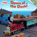 Thomas & Friends: Down at the Docks (Thomas & Friends) 0 9780375825927 0375825924