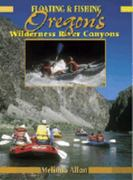 Floating and Fishing Oregon's Wilderness River Canyons 0 9781571883216 1571883215