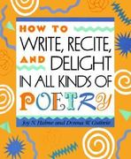 How to Write, Recite, and Delight in All Kinds of Poetry 0 9781562945763 1562945769