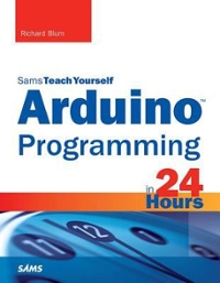 Arduino Programming in 24 Hours, Sams Teach Yourself 1st Edition 9780133764123 0133764125