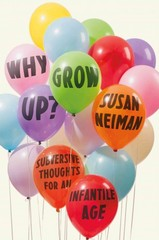 Why Grow Up 1st Edition 9780374289966 0374289964