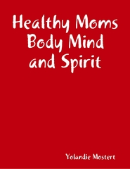 Healthy Moms Body Mind and Spirit 0 9781312419865 1312419865