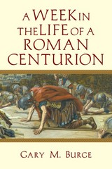 A Week in the Life of a Roman Centurion 1st Edition 9780830824625 0830824626