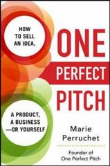 One Perfect Pitch: How to Sell Your Idea, Your Product, Your Business--or Yourself 1st Edition 9780071837538 0071837531