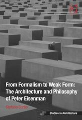 From Formalism to Weak Form: The Architecture and Philosophy of Peter Eisenman 1st Edition 9781317132318 1317132319