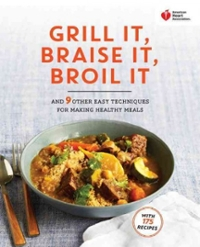 American Heart Association Grill It, Braise It, Broil It 1st Edition 9780307888099 0307888096