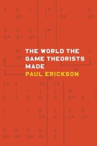 The World the Game Theorists Made 1st Edition 9780226097039 022609703X