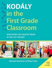 Kodly in the First Grade Classroom 1st Edition 9780190236168 0190236167