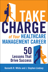 Take Charge of Your Healthcare Management Career: 50 Lessons That Drive Success 1st Edition 9781567936933 1567936938