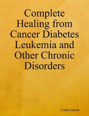 Complete Healing from Cancer Diabetes Leukemia and Other Chronic Disorders 0 9781312542709 1312542705