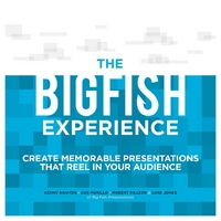 The Big Fish Experience: Create Memorable Presentations That Reel In Your Audience 1st Edition 9780071834933 0071834931