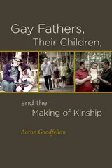 Gay Fathers, Their Children, and the Making of Kinship 1st Edition 9780823266043 0823266044