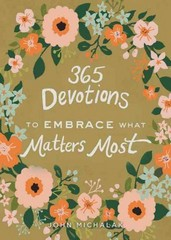 365 Devotions to Embrace What Matters Most 1st Edition 9780310003588 031000358X